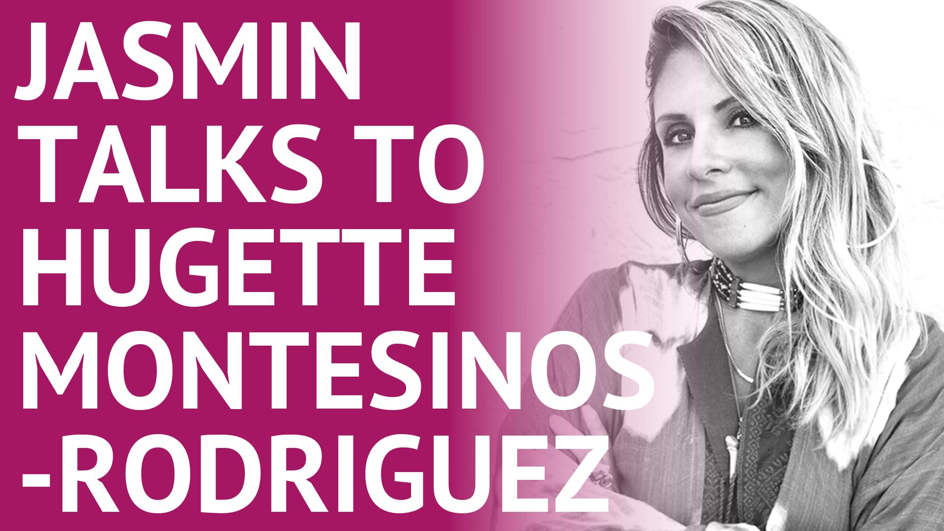 Jasmin Terrany Talks to Hugette Montesinos-Rodriguez